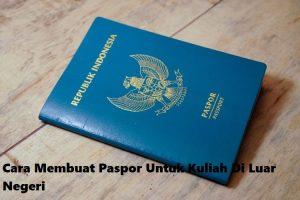 Cara Membuat Paspor Untuk Kuliah Di Luar Negeri