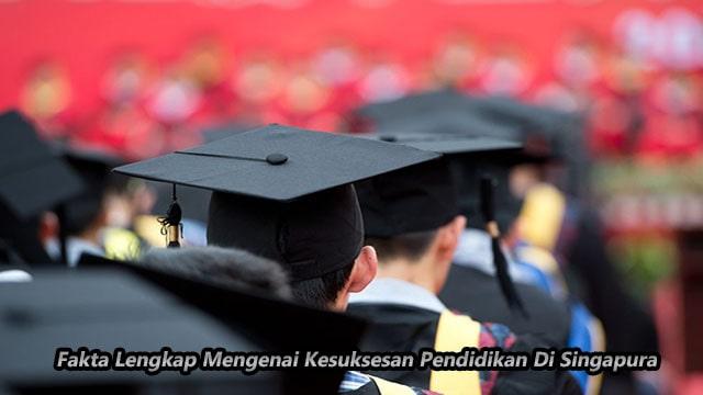 Fakta Lengkap Mengenai Kesuksesan Pendidikan Di Singapura